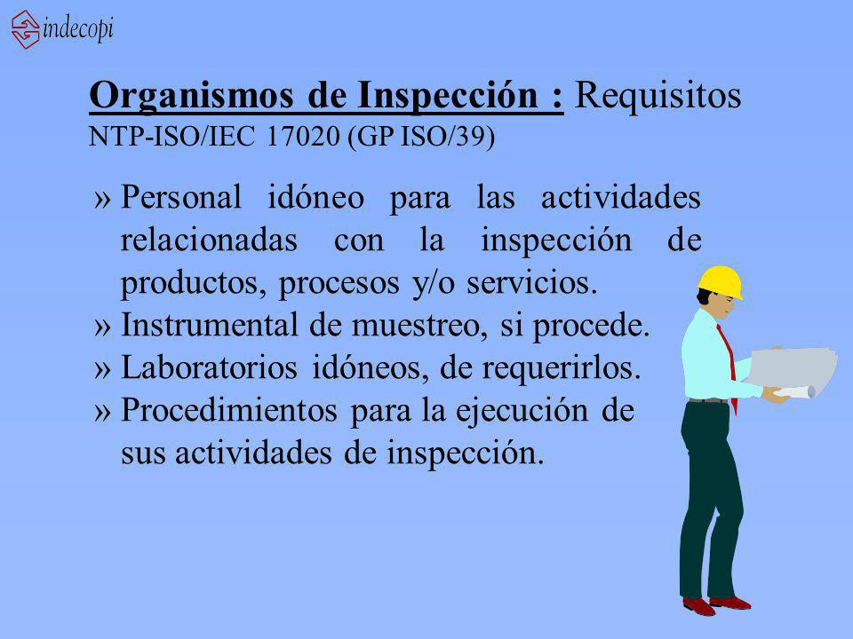 Organismos de Inspección : Requisitos NTP-ISO/IEC 17020 (GP ISO/39) »Personal idóneo para las actividades relacionadas con la inspección de productos, procesos y/o servicios.