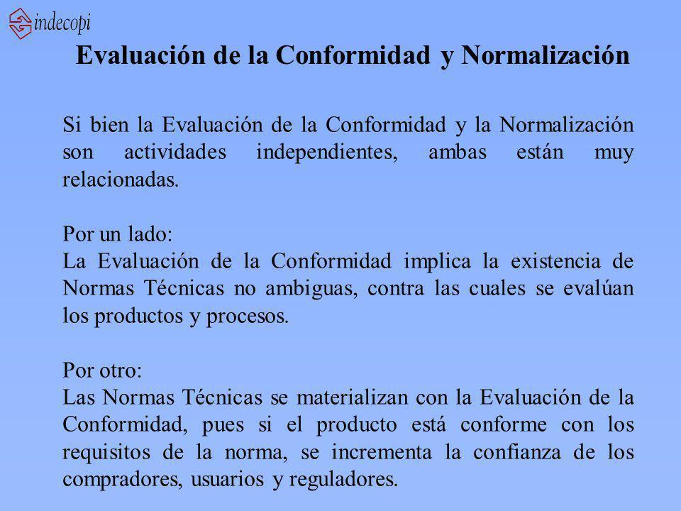 Evaluación de la Conformidad y Normalización Si bien la Evaluación de la Conformidad y la Normalización son actividades independientes, ambas están muy relacionadas.