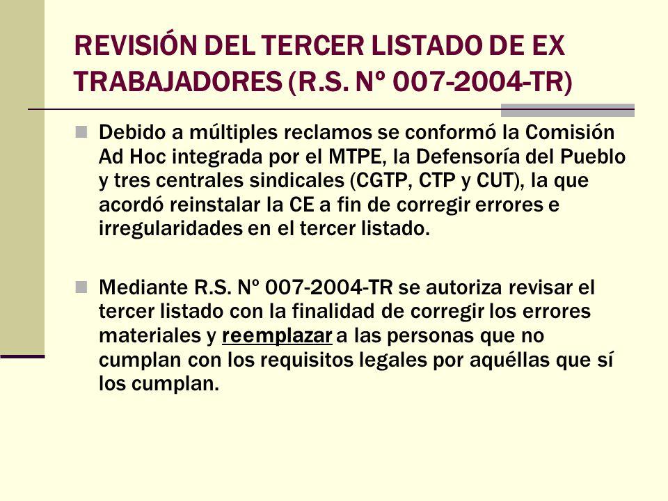 REVISIÓN DEL TERCER LISTADO DE EX TRABAJADORES (R.S. Nº 007-2004-TR) Debido a múltiples reclamos se conformó la Comisión Ad Hoc integrada por el MTPE,