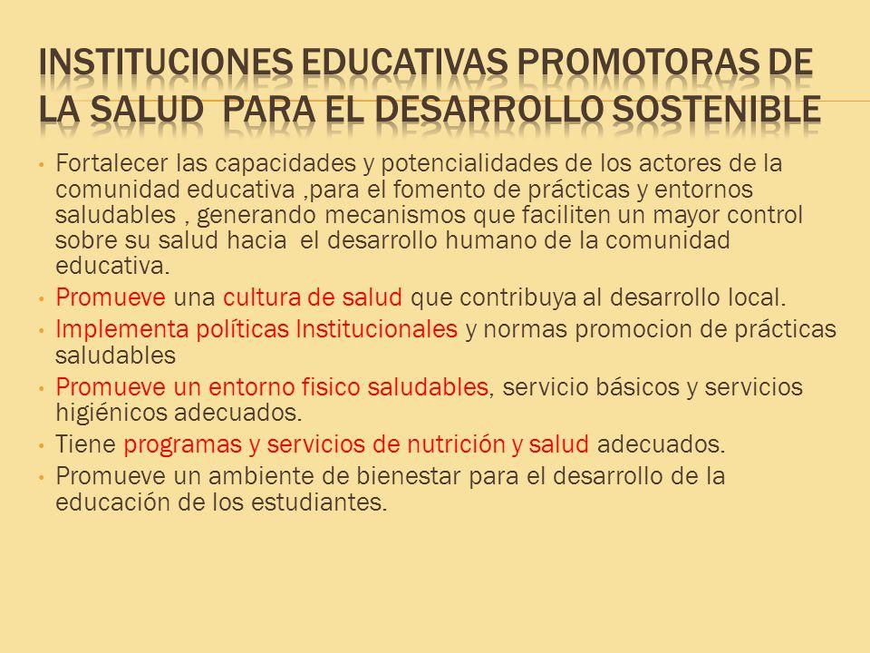 Fortalecer las capacidades y potencialidades de los actores de la comunidad educativa,para el fomento de prácticas y entornos saludables, generando me