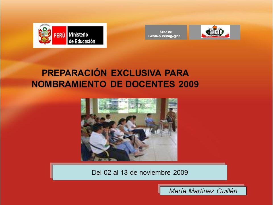Á rea de Gesti ó n Pedag ó gica Del 02 al 13 de noviembre 2009 María Martinez Guillén PREPARACIÓN EXCLUSIVA PARA NOMBRAMIENTO DE DOCENTES 2009