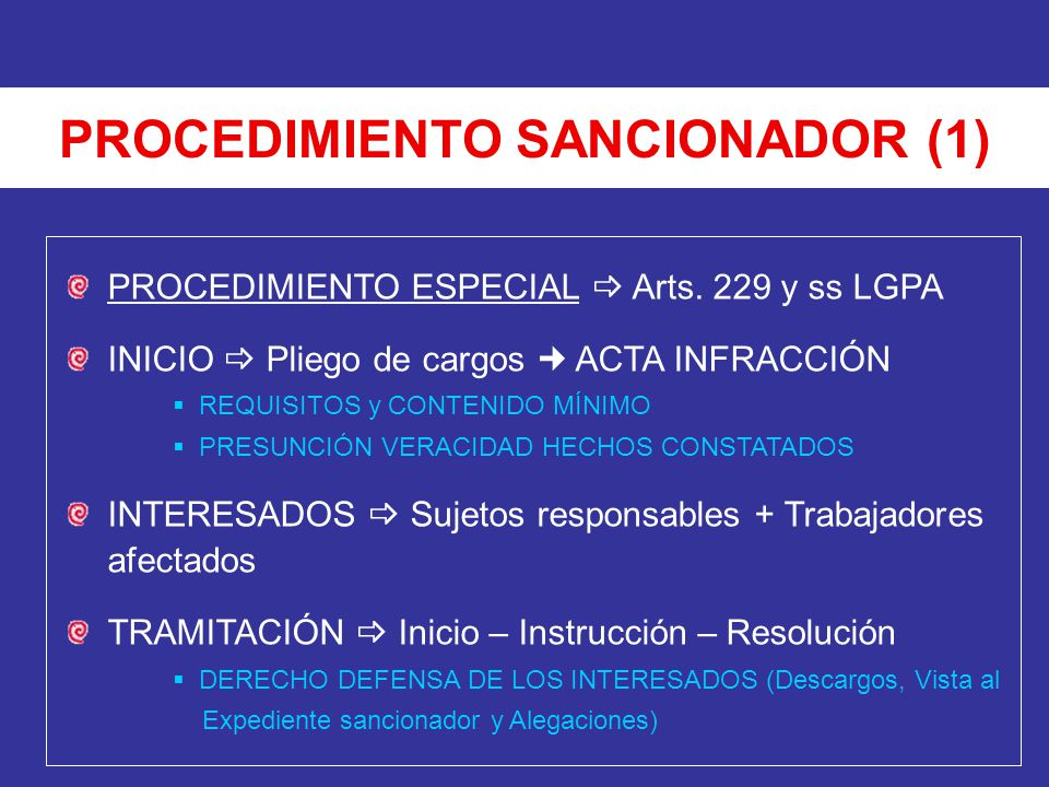 PROCEDIMIENTO SANCIONADOR (1) PROCEDIMIENTO ESPECIAL Arts. 229 y ss LGPA INICIO Pliego de cargos ACTA INFRACCIÓN REQUISITOS y CONTENIDO MÍNIMO PRESUNC