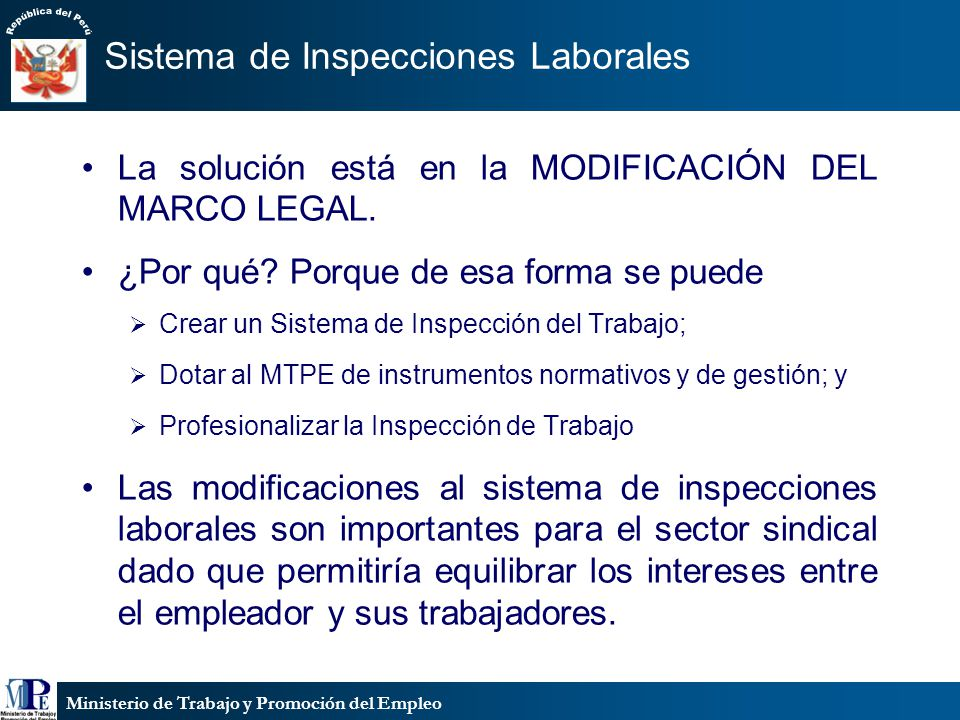 Ministerio de Trabajo y Promoción del Empleo Sistema de Inspecciones Laborales La solución está en la MODIFICACIÓN DEL MARCO LEGAL. ¿Por qué? Porque d