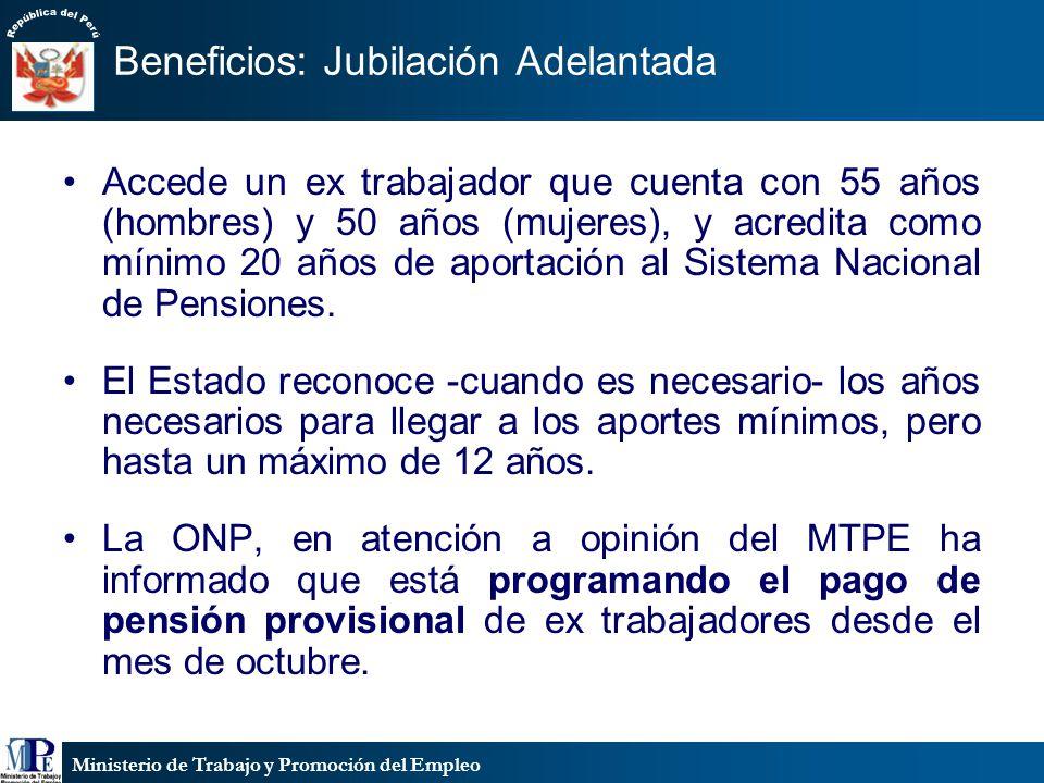Ministerio de Trabajo y Promoción del Empleo Beneficios: Jubilación Adelantada Accede un ex trabajador que cuenta con 55 años (hombres) y 50 años (muj