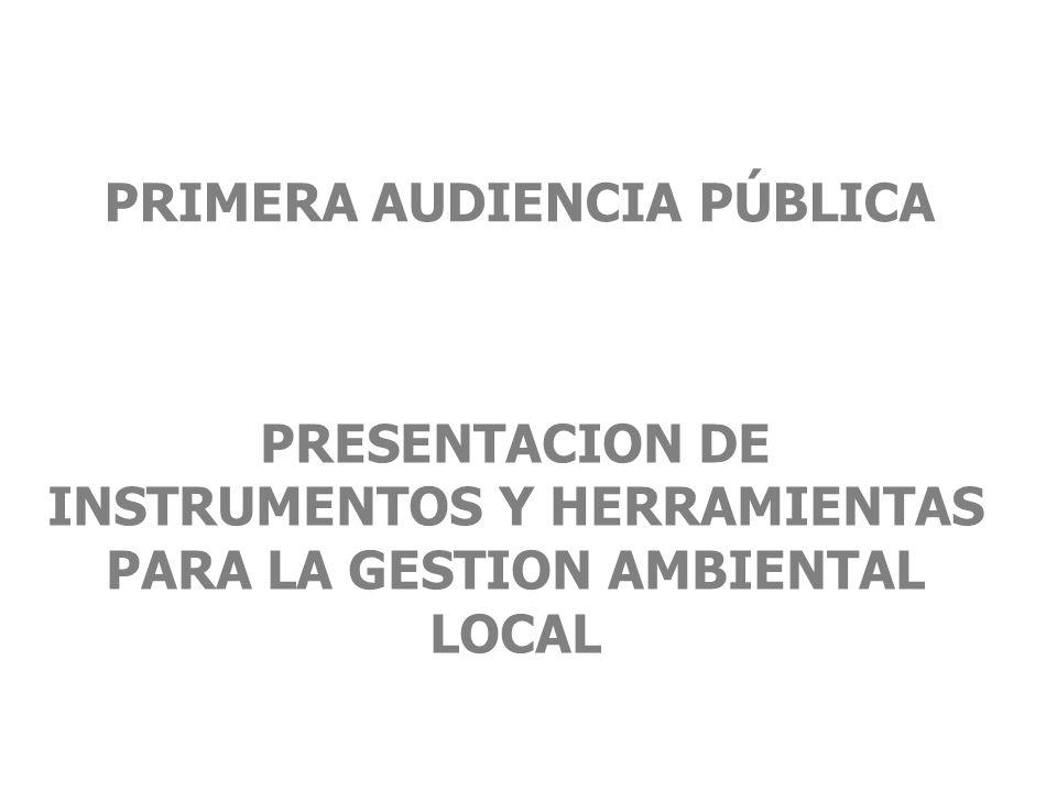 PRIMERA AUDIENCIA PÚBLICA PRESENTACION DE INSTRUMENTOS Y HERRAMIENTAS PARA LA GESTION AMBIENTAL LOCAL