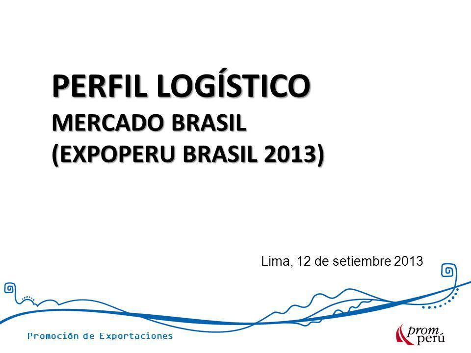 Promoción de Exportaciones Lima, 12 de setiembre 2013 PERFIL LOGÍSTICO MERCADO BRASIL (EXPOPERU BRASIL 2013)