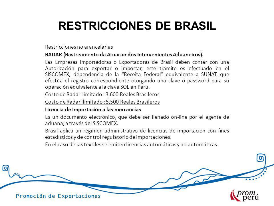 Promoción de Exportaciones RESTRICCIONES DE BRASIL Restricciones no arancelarias RADAR (Rastreamento da Atuacao dos Intervenientes Aduaneiros). Las Em