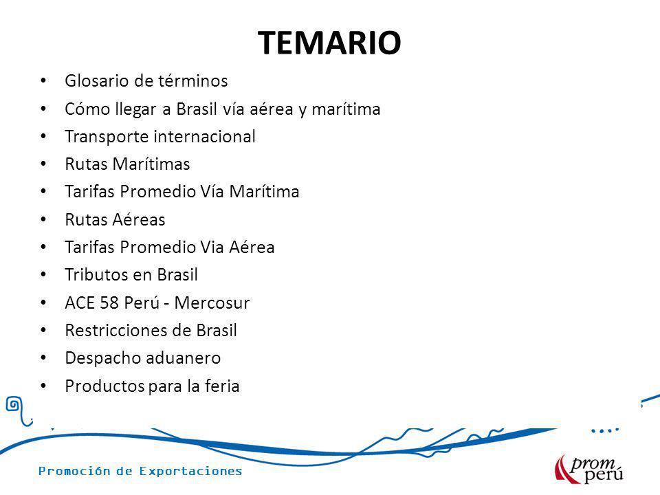 Promoción de Exportaciones TEMARIO Glosario de términos Cómo llegar a Brasil vía aérea y marítima Transporte internacional Rutas Marítimas Tarifas Pro