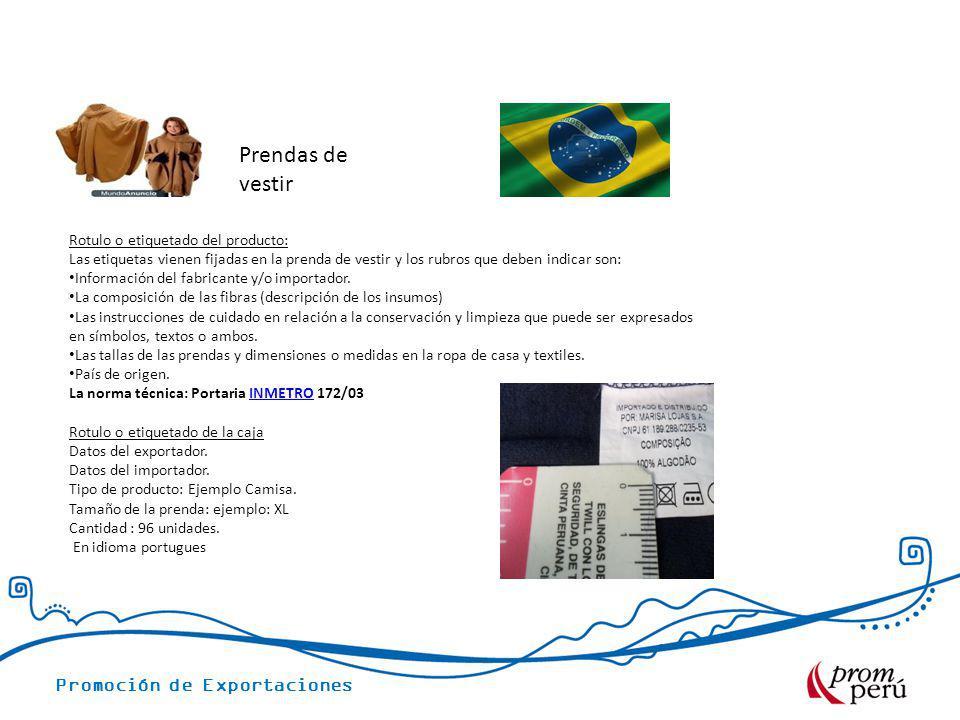 Promoción de Exportaciones Rotulo o etiquetado del producto: Las etiquetas vienen fijadas en la prenda de vestir y los rubros que deben indicar son: I