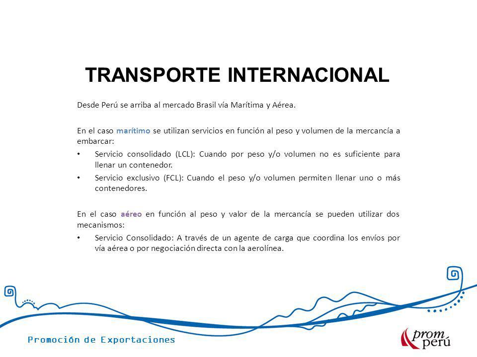Promoción de Exportaciones TRANSPORTE INTERNACIONAL Desde Perú se arriba al mercado Brasil vía Marítima y Aérea. En el caso marítimo se utilizan servi