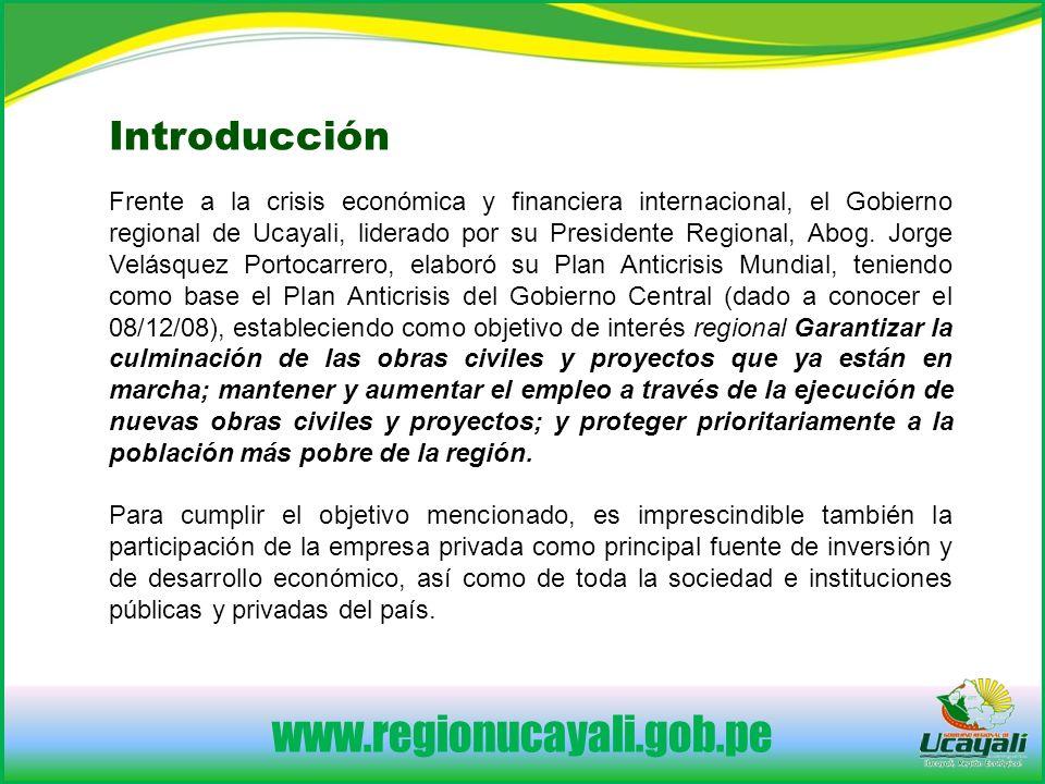 www.regionucayali.gob.pe Introducción Frente a la crisis económica y financiera internacional, el Gobierno regional de Ucayali, liderado por su Presidente Regional, Abog.