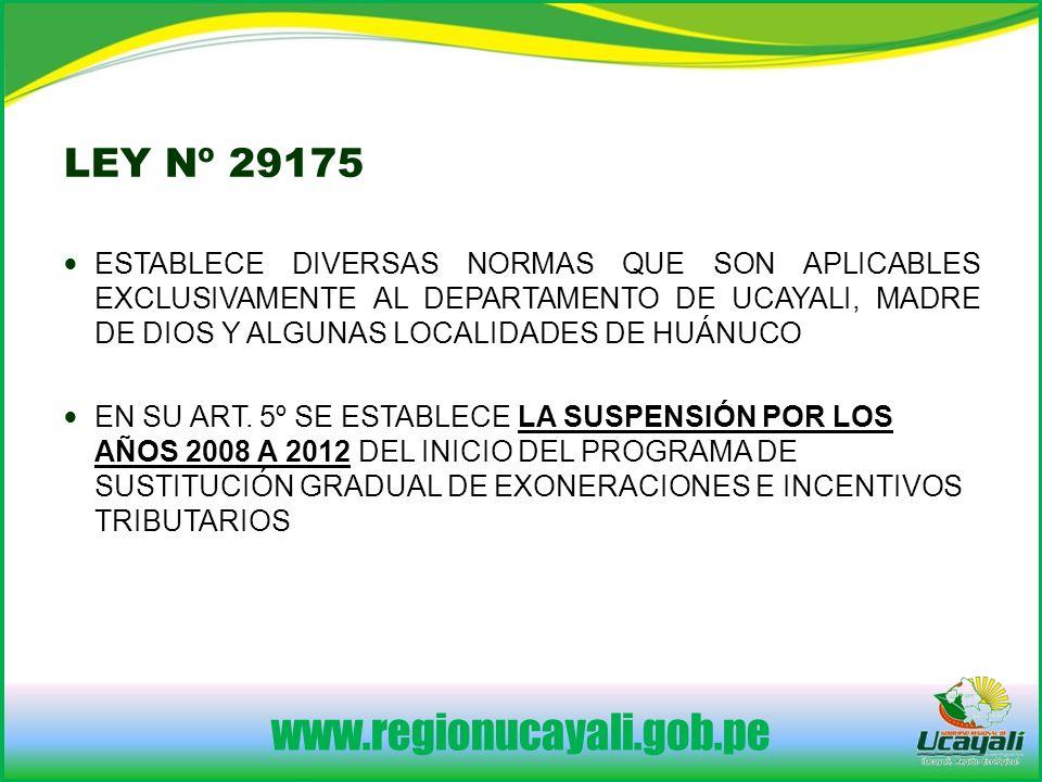 www.regionucayali.gob.pe ESTABLECE DIVERSAS NORMAS QUE SON APLICABLES EXCLUSIVAMENTE AL DEPARTAMENTO DE UCAYALI, MADRE DE DIOS Y ALGUNAS LOCALIDADES DE HUÁNUCO EN SU ART.