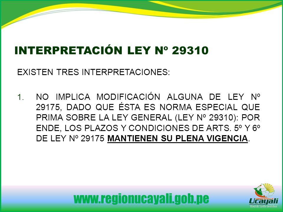 www.regionucayali.gob.pe INTERPRETACIÓN LEY Nº 29310 EXISTEN TRES INTERPRETACIONES: 1.