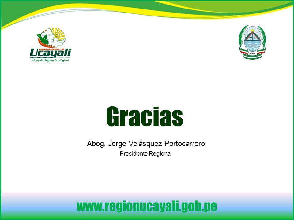 www.regionucayali.gob.pe Gracias Abog. Jorge Velásquez Portocarrero Presidente Regional