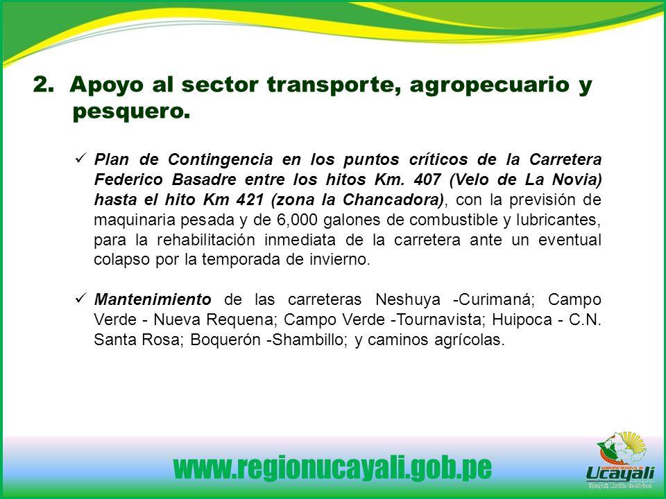 www.regionucayali.gob.pe 2.Apoyo al sector transporte, agropecuario y pesquero.
