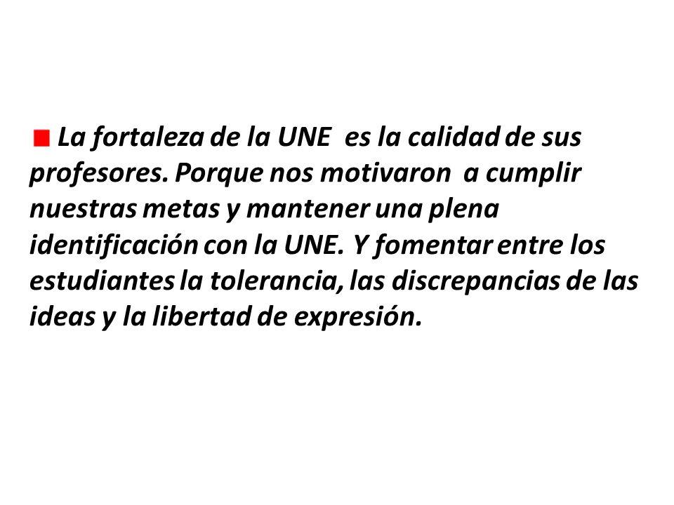 La fortaleza de la UNE es la calidad de sus profesores.