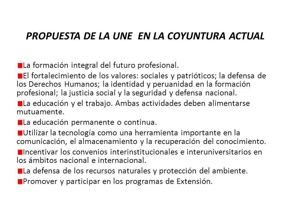 PROPUESTA DE LA UNE EN LA COYUNTURA ACTUAL La formación integral del futuro profesional.