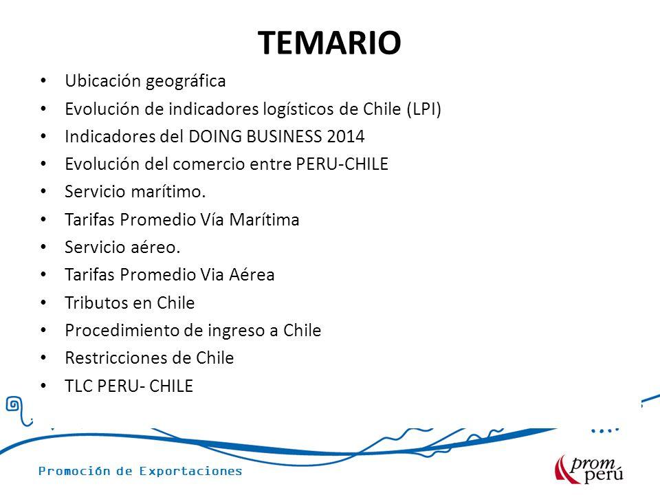 Promoción de Exportaciones TEMARIO Ubicación geográfica Evolución de indicadores logísticos de Chile (LPI) Indicadores del DOING BUSINESS 2014 Evolución del comercio entre PERU-CHILE Servicio marítimo.