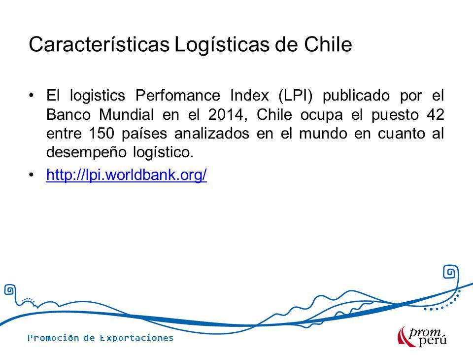 Promoción de Exportaciones Características Logísticas de Chile El logistics Perfomance Index (LPI) publicado por el Banco Mundial en el 2014, Chile ocupa el puesto 42 entre 150 países analizados en el mundo en cuanto al desempeño logístico.