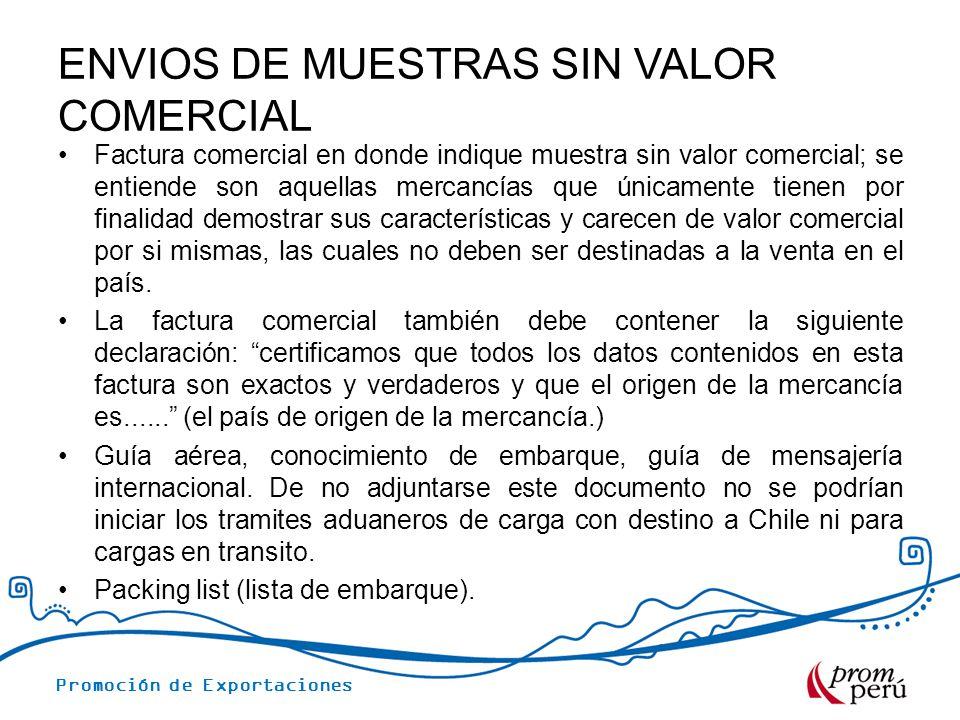 Promoción de Exportaciones ENVIOS DE MUESTRAS SIN VALOR COMERCIAL Factura comercial en donde indique muestra sin valor comercial; se entiende son aque
