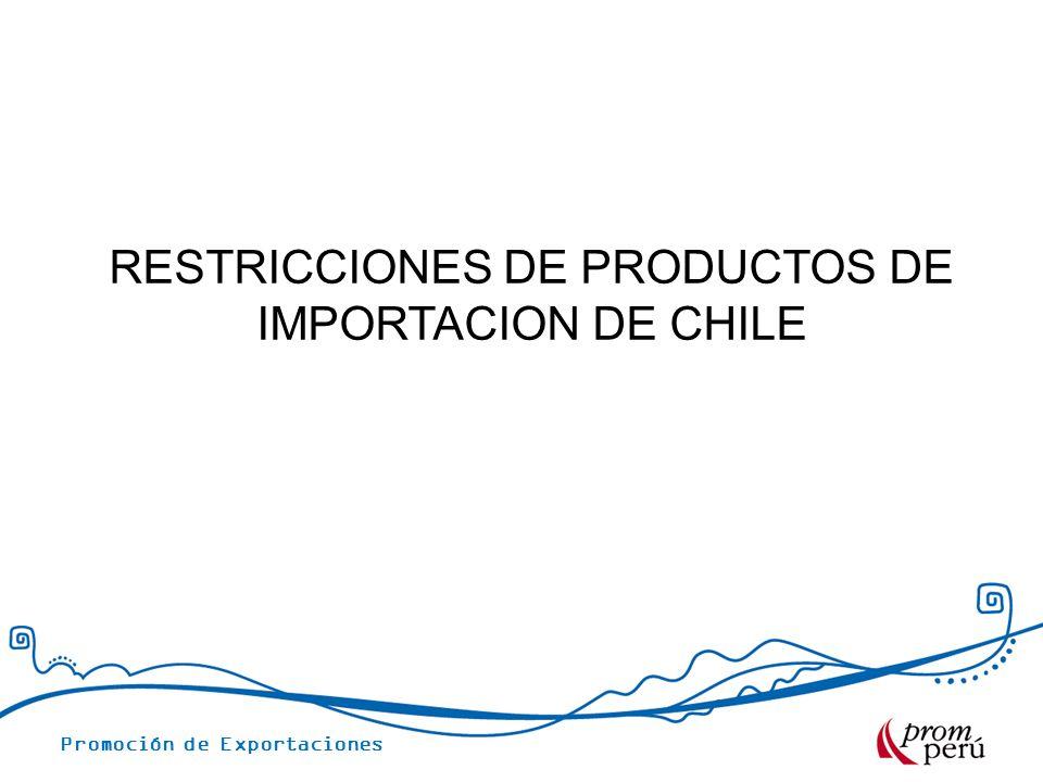 Promoción de Exportaciones RESTRICCIONES DE PRODUCTOS DE IMPORTACION DE CHILE