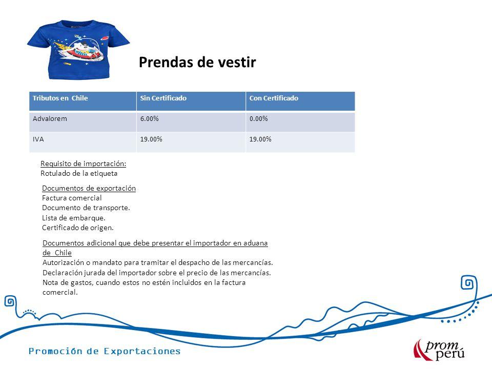 Promoción de Exportaciones Tributos en ChileSin CertificadoCon Certificado Advalorem6.00%0.00% IVA19.00% Requisito de importación: Rotulado de la etiqueta Documentos de exportación Factura comercial Documento de transporte.