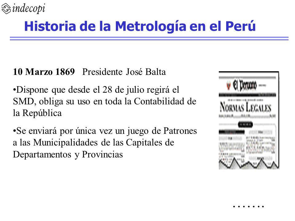 10 Marzo 1869 Presidente José Balta Dispone que desde el 28 de julio regirá el SMD, obliga su uso en toda la Contabilidad de la República Se enviará p