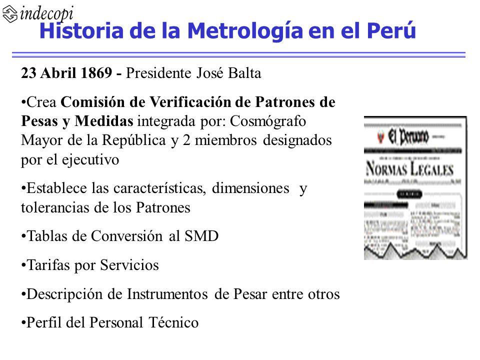 23 Abril 1869 - Presidente José Balta Crea Comisión de Verificación de Patrones de Pesas y Medidas integrada por: Cosmógrafo Mayor de la República y 2