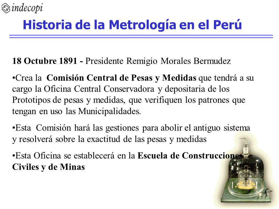18 Octubre 1891 - Presidente Remigio Morales Bermudez Crea la Comisión Central de Pesas y Medidas que tendrá a su cargo la Oficina Central Conservador