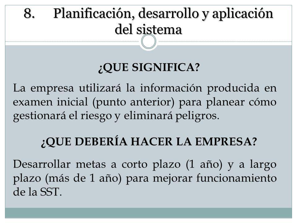 Planificación y Aplicación 8. Planificación, desarrollo y aplicación del sistema Contribución del SG de la SST a: Cumplir los requisitos legales y otr