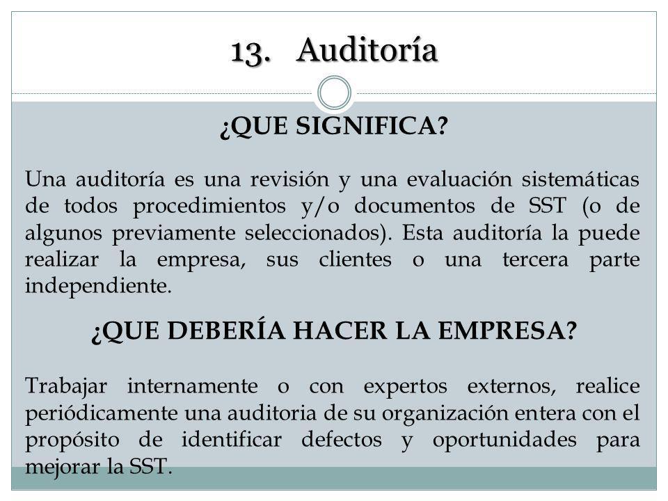 Evaluación 13. Auditoría Aspecto crítico para asegurar el funcionamiento y la mejora del SG de la SST. Comprobar que el SG de la SST y sus elementos s
