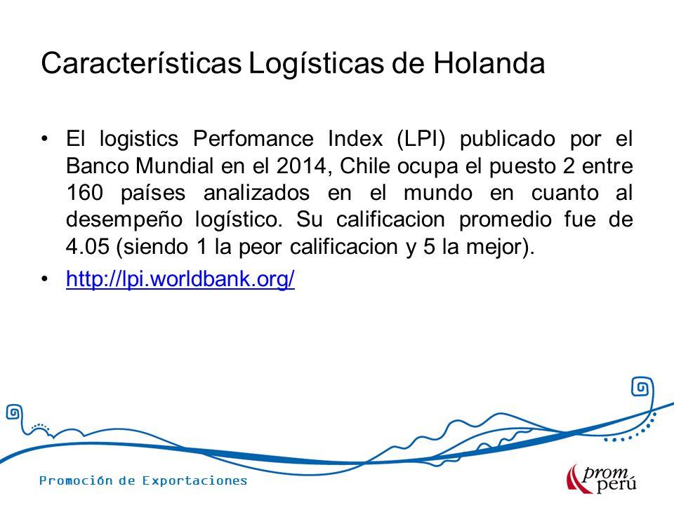 Promoción de Exportaciones Características Logísticas de Holanda El logistics Perfomance Index (LPI) publicado por el Banco Mundial en el 2014, Chile