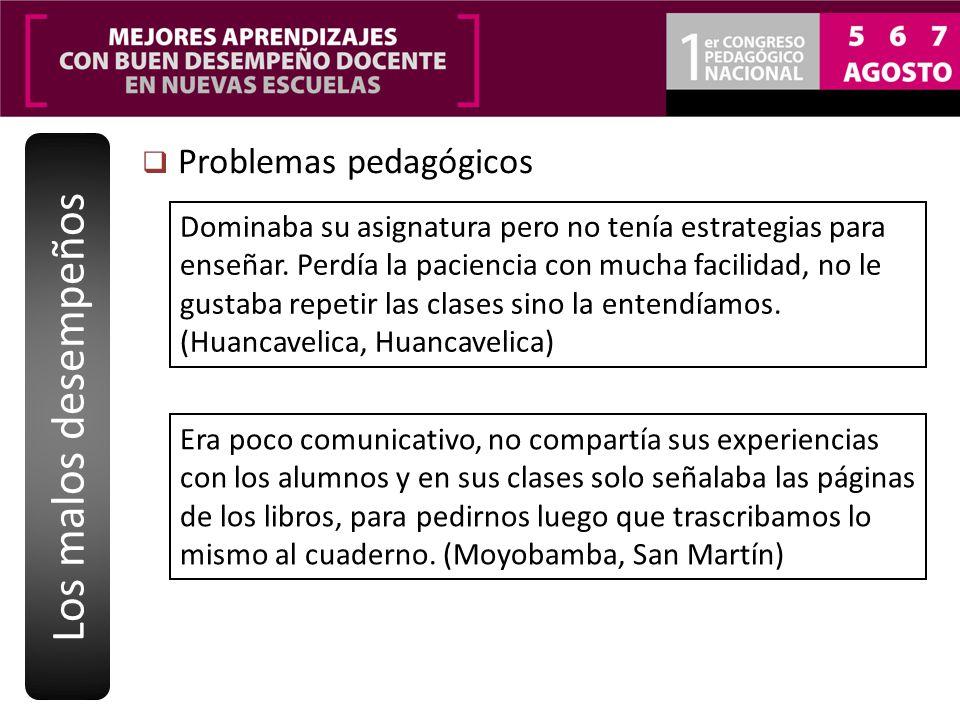 Problemas pedagógicos Los malos desempeños Dominaba su asignatura pero no tenía estrategias para enseñar. Perdía la paciencia con mucha facilidad, no