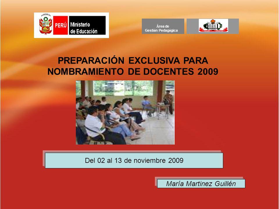 Á rea de Gesti ó n Pedag ó gica PREPARACIÓN EXCLUSIVA PARA NOMBRAMIENTO DE DOCENTES 2009 Del 02 al 13 de noviembre 2009 María Martinez Guillén