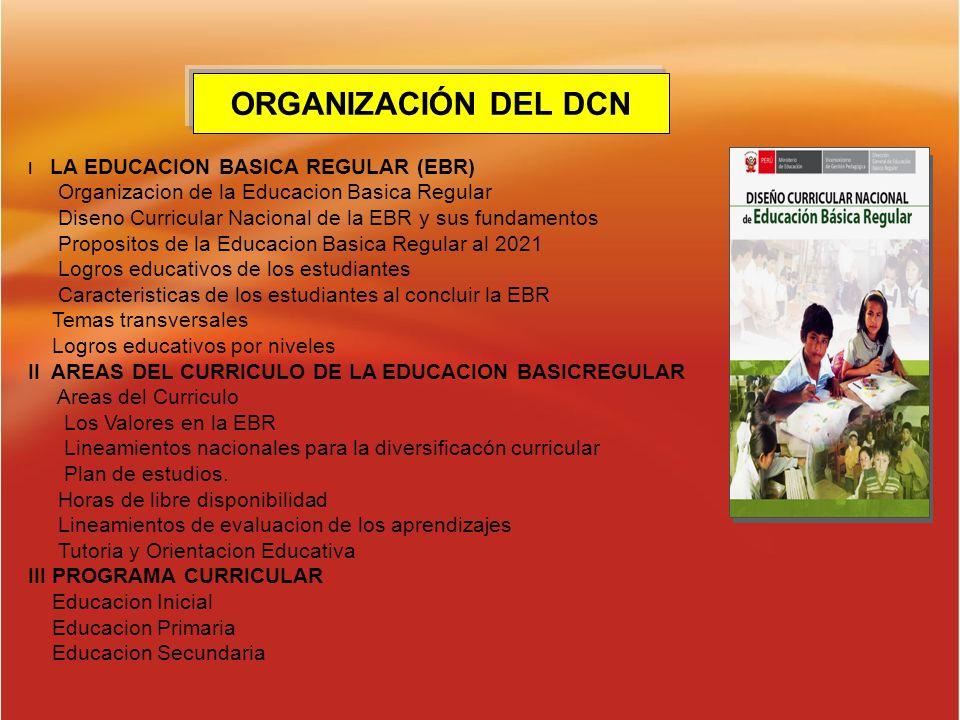 I LA EDUCACION BASICA REGULAR (EBR) Organizacion de la Educacion Basica Regular Diseno Curricular Nacional de la EBR y sus fundamentos Propositos de l