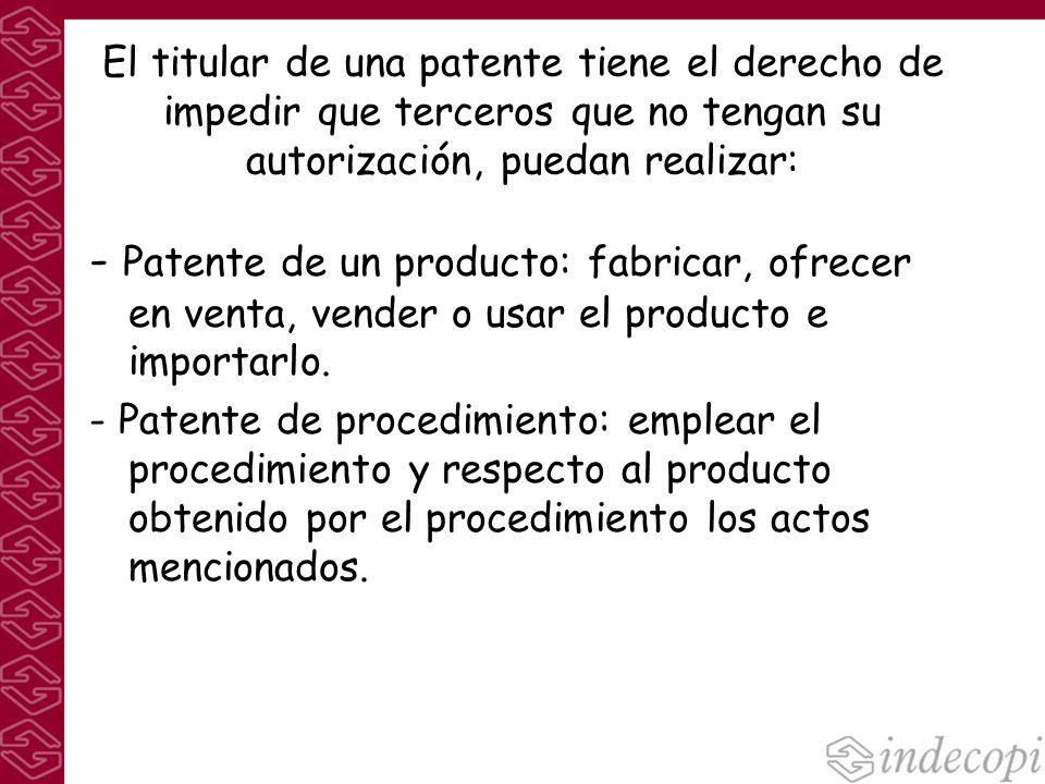 El titular de una patente tiene el derecho de impedir que terceros que no tengan su autorización, puedan realizar: - Patente de un producto: fabricar,