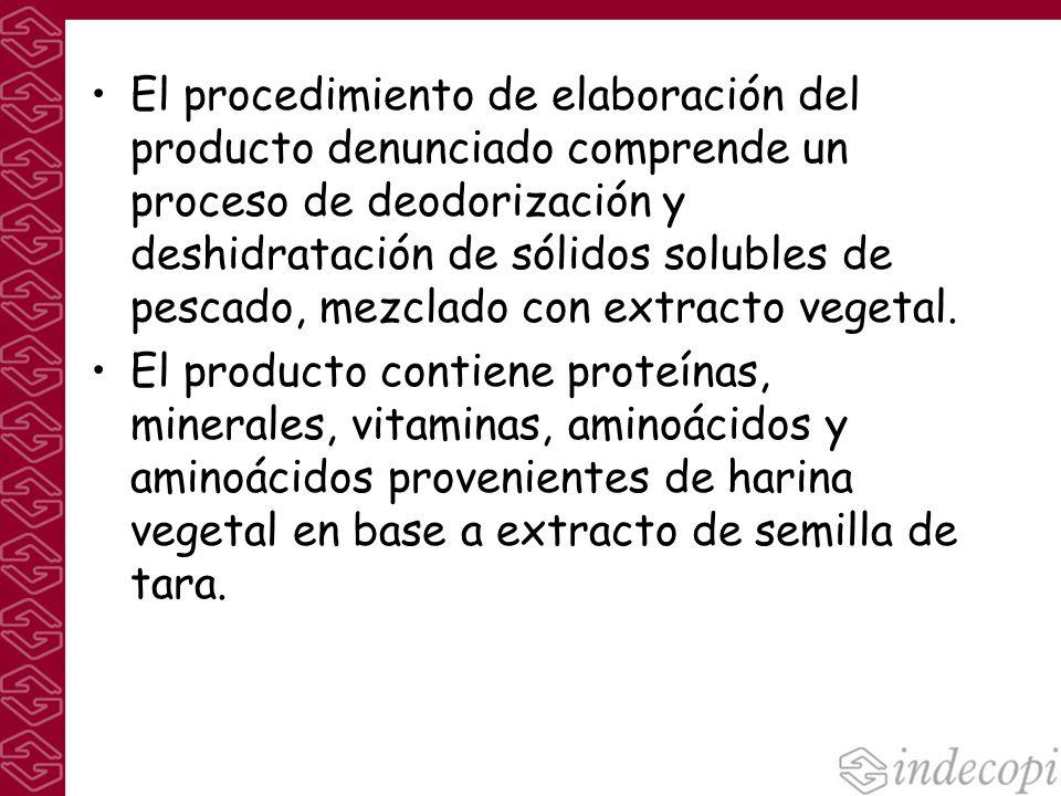 El procedimiento de elaboración del producto denunciado comprende un proceso de deodorización y deshidratación de sólidos solubles de pescado, mezclad