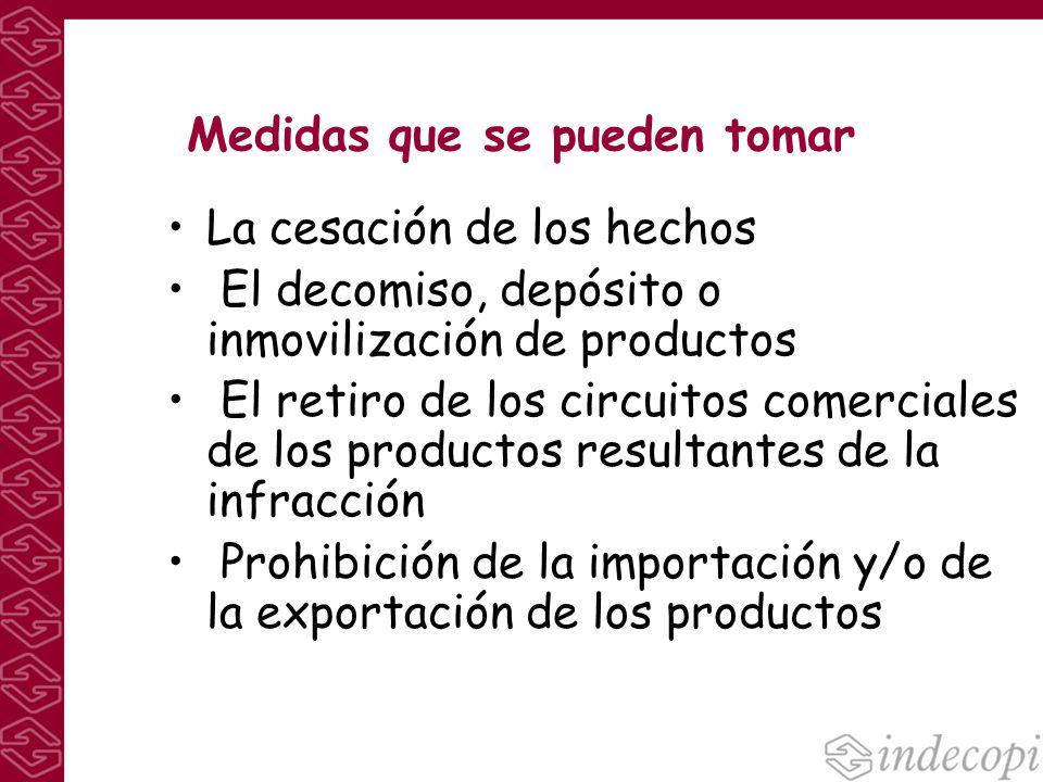 Medidas que se pueden tomar La cesación de los hechos El decomiso, depósito o inmovilización de productos El retiro de los circuitos comerciales de lo