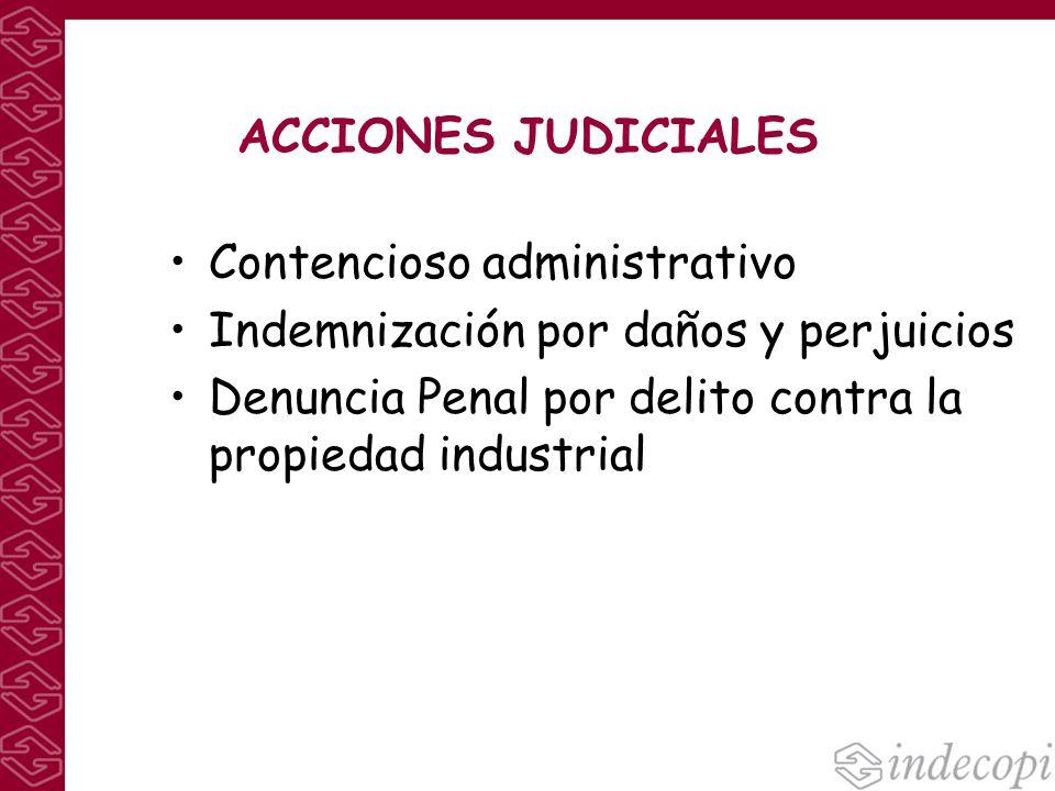 ACCIONES JUDICIALES Contencioso administrativo Indemnización por daños y perjuicios Denuncia Penal por delito contra la propiedad industrial
