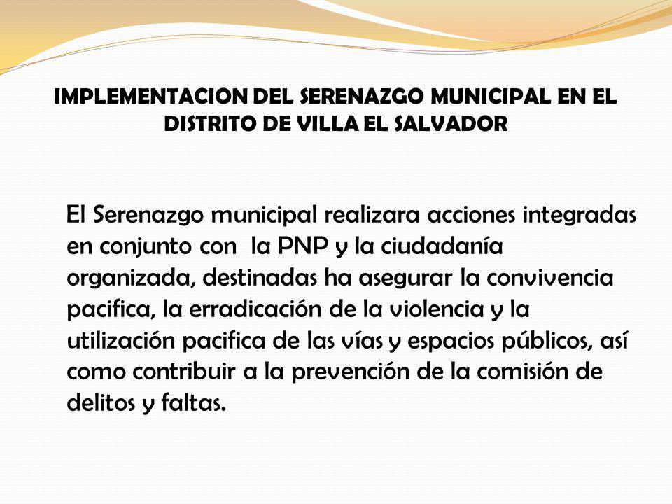 IMPLEMENTACION DEL SERENAZGO MUNICIPAL EN EL DISTRITO DE VILLA EL SALVADOR El Serenazgo municipal realizara acciones integradas en conjunto con la PNP