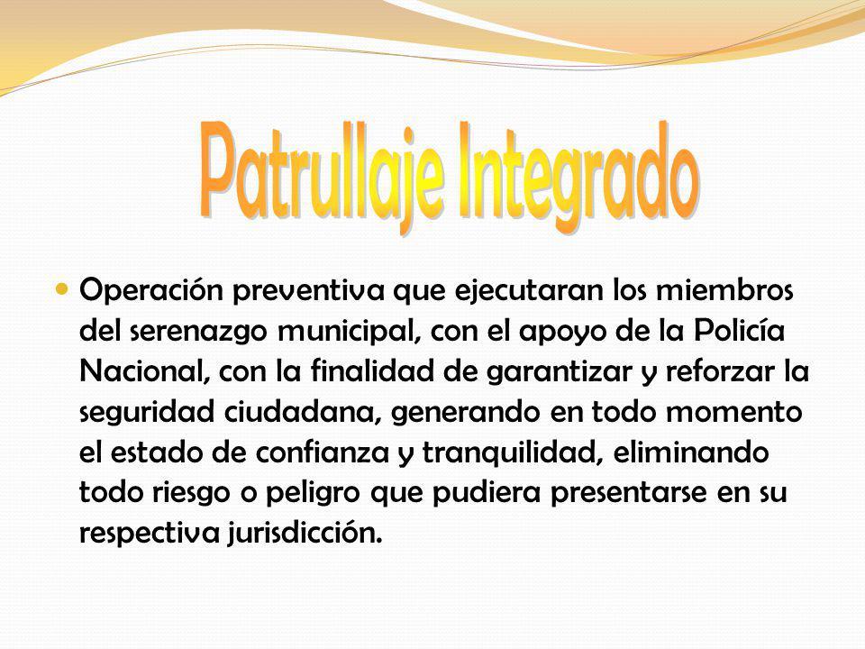 Operación preventiva que ejecutaran los miembros del serenazgo municipal, con el apoyo de la Policía Nacional, con la finalidad de garantizar y reforz