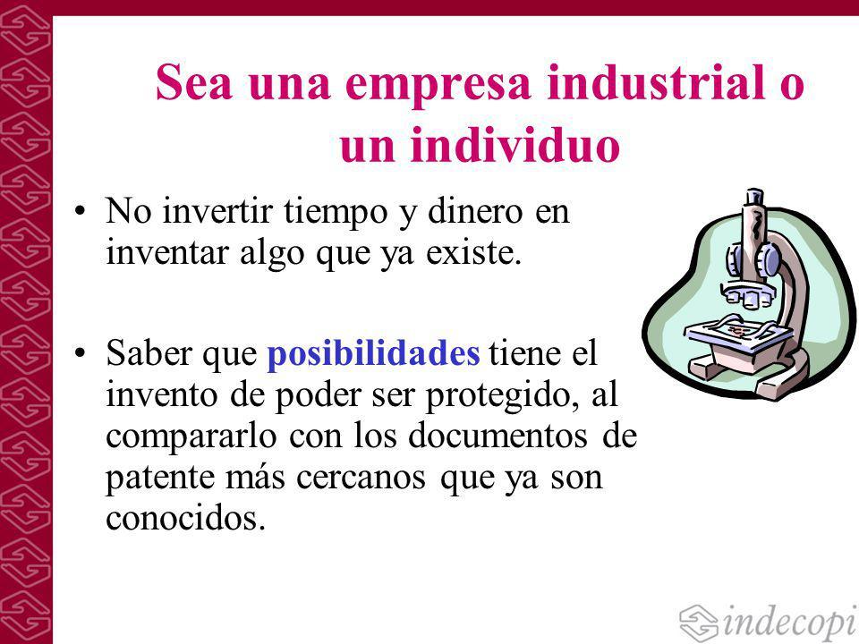 Sea una empresa industrial o un individuo No invertir tiempo y dinero en inventar algo que ya existe. Saber que posibilidades tiene el invento de pode