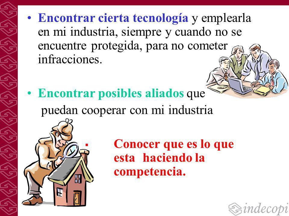 Encontrar cierta tecnología y emplearla en mi industria, siempre y cuando no se encuentre protegida, para no cometer infracciones. Encontrar posibles