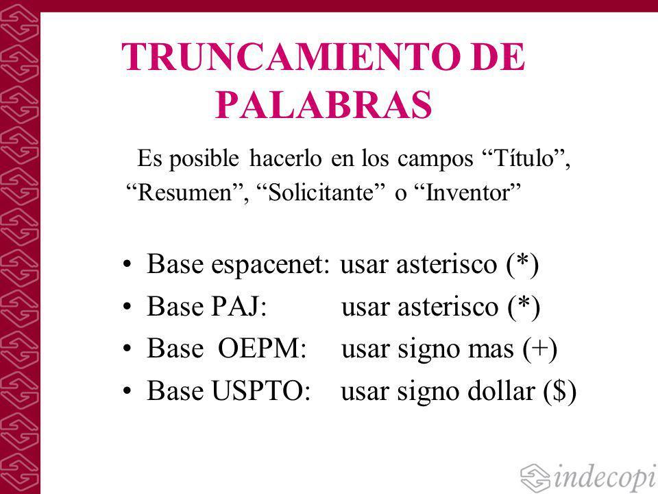 TRUNCAMIENTO DE PALABRAS Es posible hacerlo en los campos Título, Resumen, Solicitante o Inventor Base espacenet: usar asterisco (*) Base PAJ: usar as