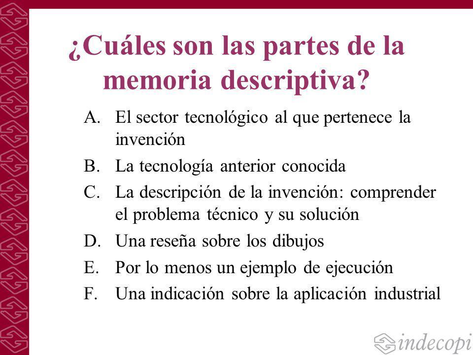 ¿Cuáles son las partes de la memoria descriptiva? A.El sector tecnológico al que pertenece la invención B.La tecnología anterior conocida C.La descrip