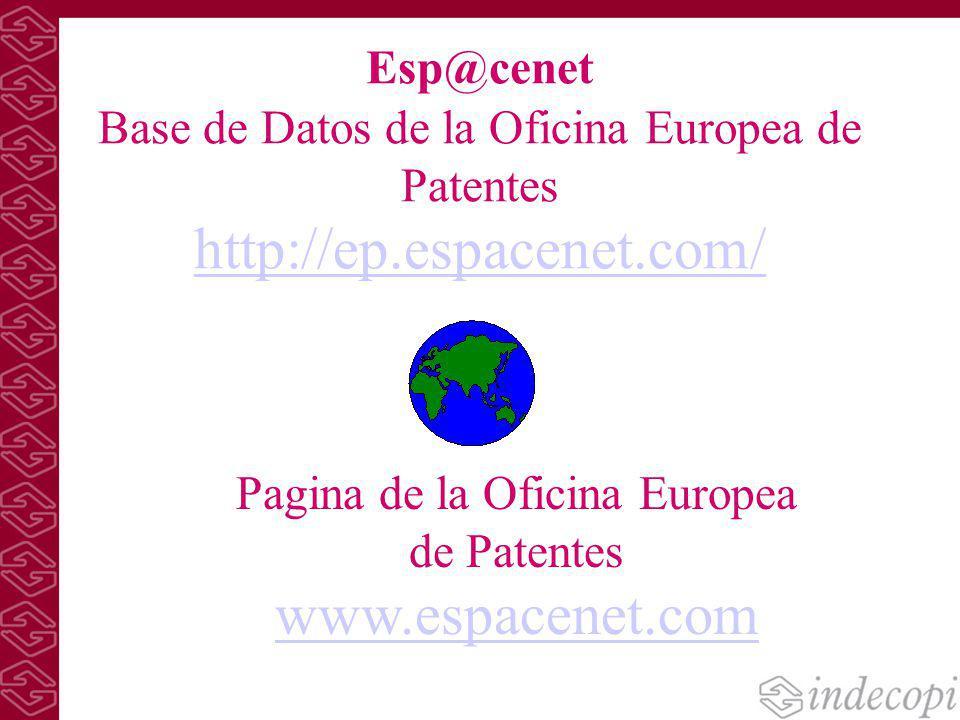 Esp@cenet Base de Datos de la Oficina Europea de Patentes http://ep.espacenet.com/ http://ep.espacenet.com/ Pagina de la Oficina Europea de Patentes w