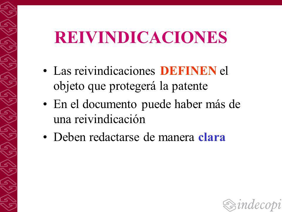 REIVINDICACIONES Las reivindicaciones DEFINEN el objeto que protegerá la patente En el documento puede haber más de una reivindicación Deben redactars