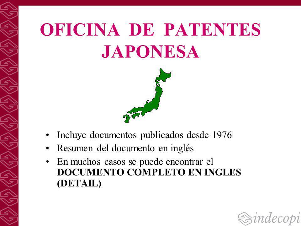 OFICINA DE PATENTES JAPONESA Incluye documentos publicados desde 1976 Resumen del documento en inglés En muchos casos se puede encontrar el DOCUMENTO
