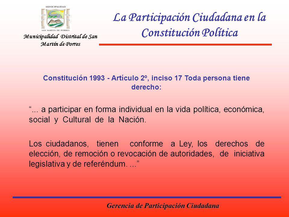 Municipalidad Distrital de San Martín de Porres La Participación Ciudadana en la Constitución Política Constitución 1993 - Artículo 2º, inciso 17 Toda persona tiene derecho:...