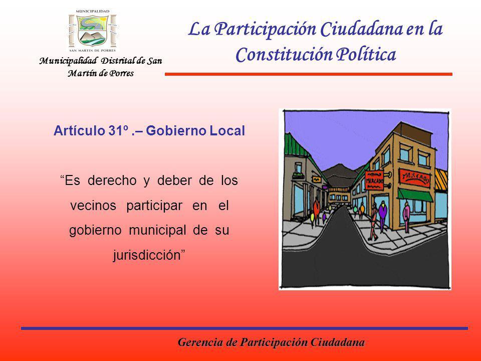 Municipalidad Distrital de San Martín de Porres La Participación Ciudadana en la Constitución Política Artículo 31º.– Gobierno Local Es derecho y debe